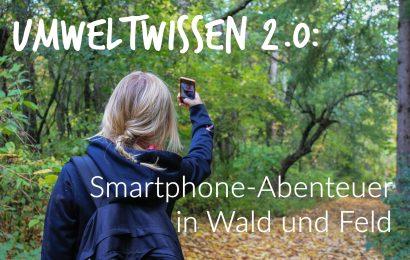 Umweltwissen 2.0 – Smartphone-Abenteuer in Wald und Feld