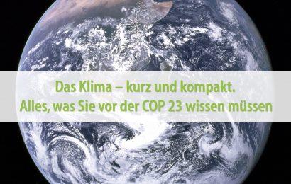 Das Klima – kurz und kompakt. Alles, was Sie vor der COP 23 wissen müssen
