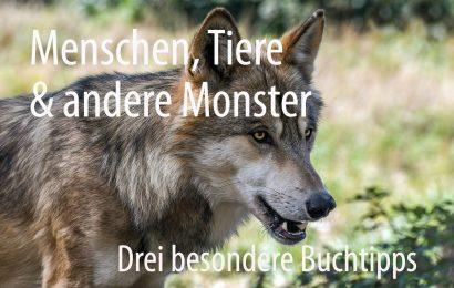 Menschen, Tiere & andere Monster – drei besondere Sachbücher