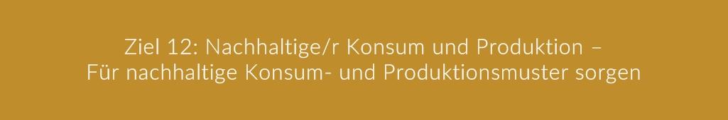 Ziel 12: Nachhaltige/r Konsum und Produktion – Für nachhaltige Konsum- und Produktionsmuster sorgen