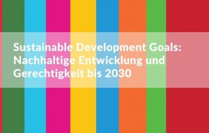Sustainable Development Goals: Nachhaltige Entwicklung und Gerechtigkeit bis 2030