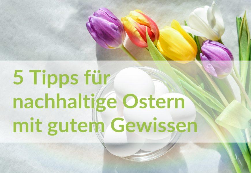 5 Tipps für nachhaltige Ostern mit gutem Gewissen