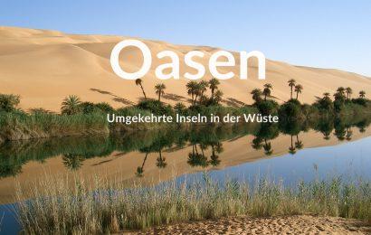 Oasen: Umgekehrte Inseln in der Wüste