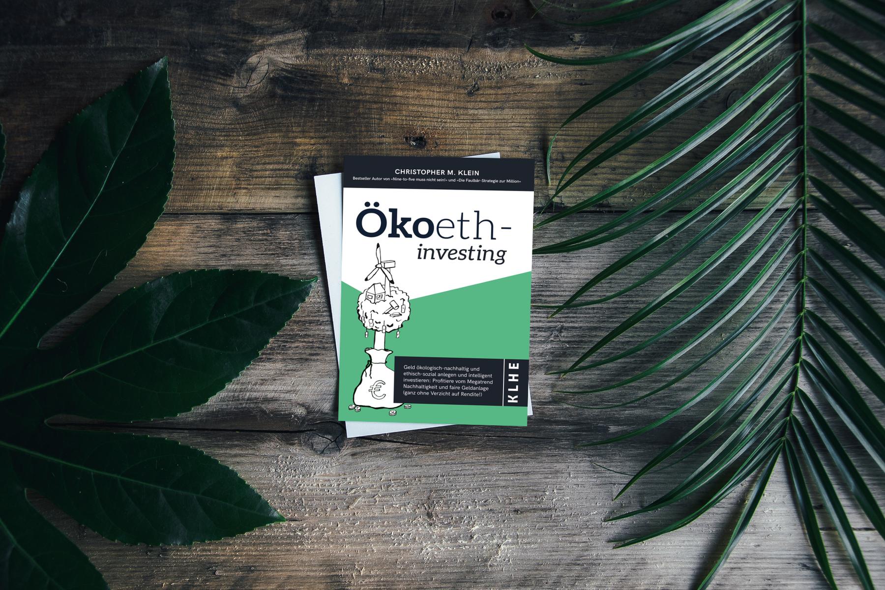 Ökoethinvesting - Das aktuelle Buch von Christopher M. Klein - erschienen 2018 im KLHE Verlag. 158 Seiten für 14,99€.