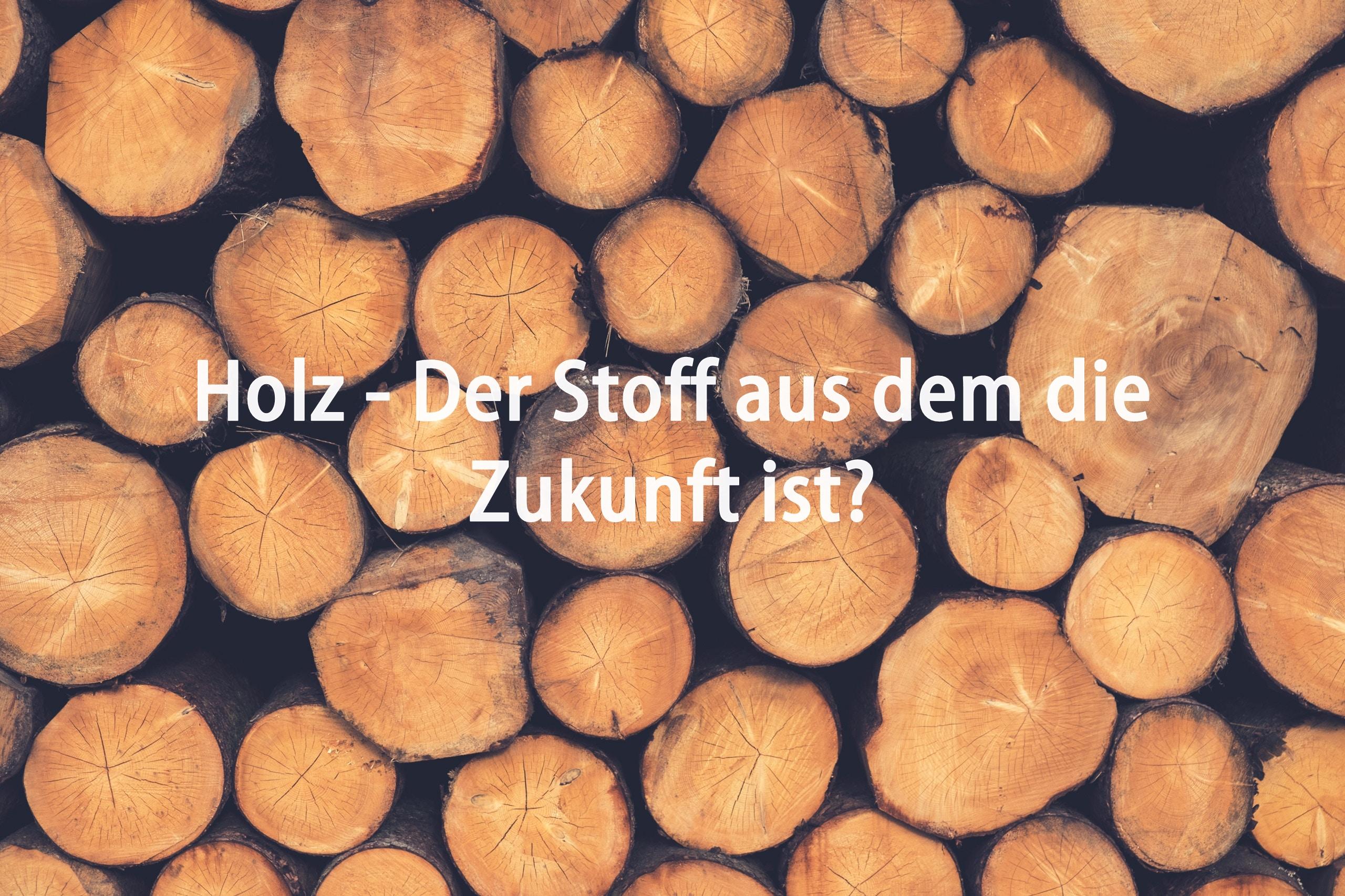 holz – der stoff aus dem die zukunft ist? | forestfinance-blog