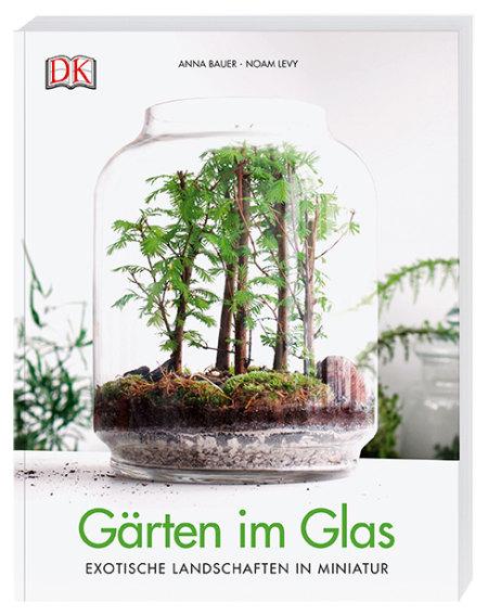 Gärten im Glas. Foto: DK Verlag