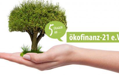 Investieren? Nachhaltig! Fünf Fragen an: ökofinanz-21 e.V.