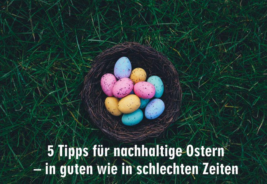 5 Tipps für nachhaltige Ostern – in guten wie in schlechten Zeiten