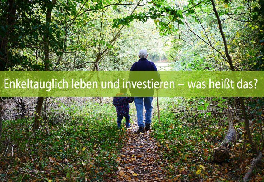 Enkeltauglich leben und investieren – was heißt das?