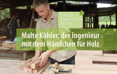 25 Jahre ForestFinance – ehemalige MitarbeiterInnen berichten: Malte Köhler, der Ingenieur mit dem Händchen für Holz