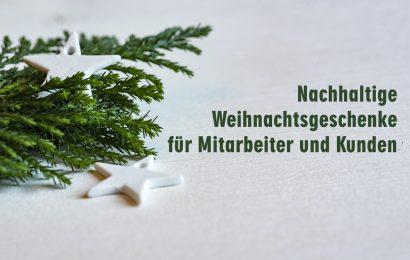 Grüne Weihnachtsgeschenke: Nachhaltige Ideen für Kunden und Mitarbeiter