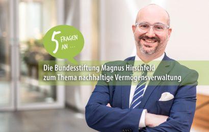 Fünf Fragen an: Die Bundesstiftung Magnus Hirschfeld zum Thema nachhaltige Vermögensverwaltung